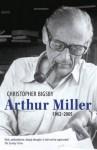Arthur Miller: 1962-2005 - Christopher Bigsby