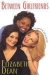 Between Girlfriends - Elizabeth Dean