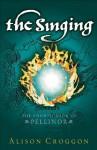 The Singing (The Books of Pellinor) - Alison Croggon