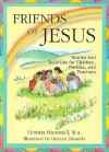 Friends of Jesus: Stories and Activities for Children, Parents, and Teachers - Victoria Hummell, Gunvor Edwards