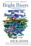 Bright Rivers: Celebrations of Rivers and Fly-Fishing - Nick Lyons