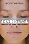Brain Sense: The Science of the Senses and How We Process the World Around Us - Faith Hickman Brynie
