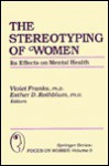 The Stereotyping of Women: Its Effects on Mental Health (Springer Series: Focus on Women) - Esther D. Rothblum