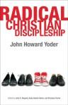 Radical Christian Discipleship (John Howard Yoder's Challenge to the Church, # 1) - John Howard Yoder, John C. Nugent, Andy Alexis-Baker, Branson L. Parler