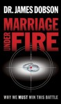 Marriage Under Fire: Why We Must Win This Battle - James C. Dobson