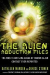 Alien Abduction Files: The Most Startling Cases of Human Alien Contact Ever Reported - Kathleen Marden, Denise Stoner