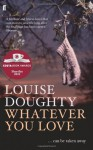 Whatever You Love - Louise Doughty