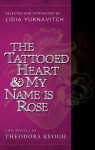The Tattooed Heart and My Name Is Rose: Two Novels - Theodora Keogh, Lidia Yuknavitch