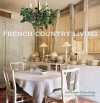 French Country Living - Caroline Clifton-Mogg, Christopher Drake