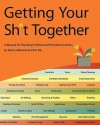 Getting Your Sh*t Together: A Manual for Teaching Professional Practices to Artists: By Karen Atkinson and Gyst Ink - Karen Atkinson, Gyst Ink, Tucker Neel, Monica Hicks, Michael Grodsky, Christine Leahey, Caitlin Strokosch, Calvin Lee, Rebecca Edwards