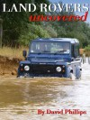 Land Rovers Uncovered - David Phillips
