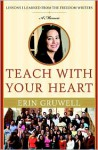 Teach with Your Heart: Lessons I Learned from the Freedom Writers - Erin Gruwell