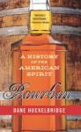 Bourbon: A History of the American Spirit - Dane Huckelbridge