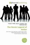 The Heroic Legend of Arslan - Agnes F. Vandome, John McBrewster, Sam B Miller II