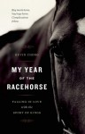 My Year of the Racehorse: Falling in Love With the Sport of Kings - Kevin Chong