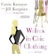 Wolves in Chic Clothing: A Novel - Jill Kargman, Carrie Karasyov, Ana Gasteyer