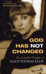 God Has Not Changed: The Assembled Thoughts of Alice Thomas Ellis - Alice Thomas Ellis