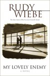 My Lovely Enemy - Rudy Wiebe