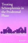 Treating Schizophrenia in the Prodromal Phase: Back to the Future - Raymond Bonnett, Patrick D. McGorry, Lisa Phillips