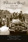 Politics in Brazil 1930-1964: An Experiment in Democracy - Thomas E. Skidmore