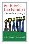 So How's the Family?: And Other Essays - Arlie Russell Hochschild