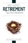 Pre- And Post-Retirement Tips for Librarians - Carol Smallwood