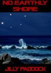 No Earthly Shore - Jilly Paddock