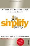 simplify your life: Einfacher und glücklicher leben - Werner Tiki Küstenmacher, Lothar J. Seiwert