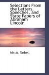 Selections from the Letters, Speeches, and State Papers of Abraham Lincoln - Ida Minerva Tarbell