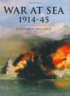 War at Sea 1914-45 - Bernard Ireland
