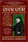 Chaucer: His Life, His Works, His World - Donald R. Howard