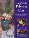 Liquid Polymer Clay: Fabulous New Techniques for Making Jewelry and Home Accents - Ann Mitchell, Karen Mitchell, Jodi Frazzell