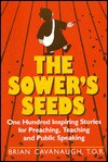 The Sower's Seeds: One Hundred Inspiring Stories for Preaching, Teaching, and Public Speaking - Brian Cavanaugh
