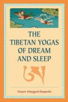 The Tibetan Yogas of Dream and Sleep - Tenzin Wangyal, Mark Dahlby