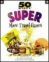 50 Nifty Super More Travel Games - K.D. Kuch, Neal Yamamoto