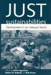 Just Sustainabilities: Development in an Unequal World (Urban and Industrial Environments) - Julian Agyeman, Robert D. Bullard, Bob Evans