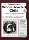 Educating the Wholehearted Child - Clay Clarkson, Sally Clarkson