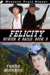 Felicity: Bowen & Baile Book 3 - Frank Roderus