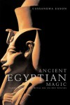 Ancient Egyptian Magic: Classic Healing and Ritual for the 21st Century - Cassandra Eason