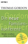 Die Neue Familienkonferenz: Kinder erziehen ohne zu strafen (German Edition) - Thomas Gordon