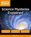 Idiot's Guides: Science Mysteries Explained - Anthony Fordham