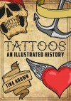 Tattoos: An Illustrated History - Tina Brown