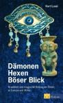 Dämonen, Hexer, Böser Blick: Krankheit und magische Heilung in Orient, Europa und Afrika - Kurt Lussi