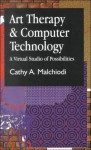 Art Therapy and Computer Technology - Cathy A. Malchiodi