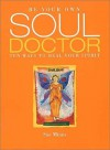 Be Your Own Soul Doctor: Ten Ways to Heal Your Spirit - Sue Minns