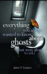 Everything You Always Wanted To Know About Ghosts (But Were Afraid To Ask) - Jaime T. Licauco