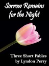 Sorrow Remains for the Night - 3 Fables - Lyndon Perry