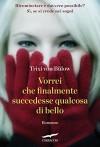 Vorrei che finalmente succedesse qualcosa di bello (Grandi Romanzi Corbaccio) (Italian Edition) - Trixi von Bülow, Leonella Basiglini