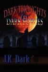 Dark Thoughts & Dark Forces - J.K. Dark