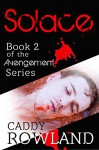 Solace: A Caddy Rowland Psychological Thriller & Drama (The Avengement Series Book 2) - Caddy Rowland